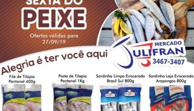 Hoje tem a SEXTA DO PEIXE e neste sábado tem o DIA 'J' no Mercado Julifran em Fátima do Sul